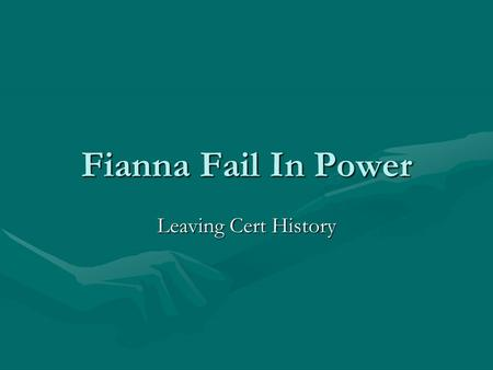 Fianna Fail In Power Leaving Cert History. Would Transition be peaceful? FF went into the Dáil with guns in their pockets.FF went into the Dáil with guns.