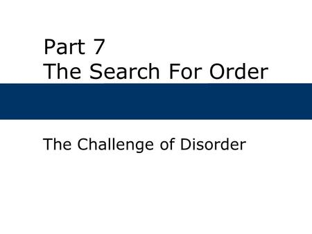 Part 7 The Search For Order The Challenge of Disorder.