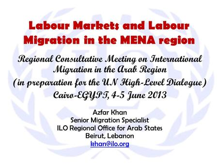 Labour Markets and Labour Migration in the MENA region Regional Consultative Meeting on International Migration in the Arab Region (in preparation for.