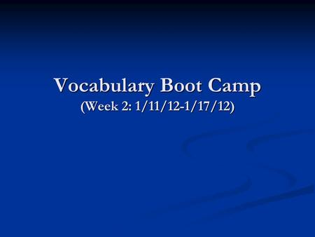 Vocabulary Boot Camp (Week 2: 1/11/12-1/17/12). Week Two Vocabulary component thorough component thorough except* paramount except* paramount accept*