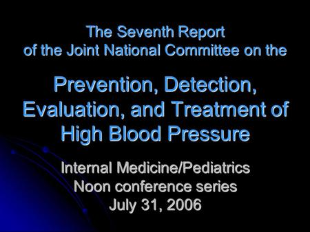 The Seventh Report of the Joint National Committee on the Prevention, Detection, Evaluation, and Treatment of High Blood Pressure Internal Medicine/Pediatrics.