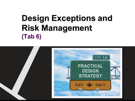 Design Exceptions and Risk Management (Tab 6). Roles and Responsibilities 2Design Exceptions and Risk Management At the end of this module, participants.
