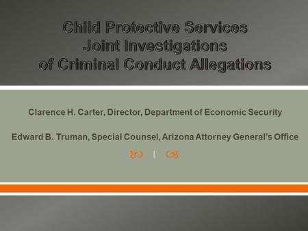  Clarence H. Carter, Director, Department of Economic Security Edward B. Truman, Special Counsel, Arizona Attorney General's Office 1.