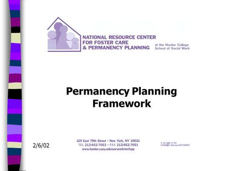 Permanency Planning Framework 2/6/02. Permanency Planning Framework Reasonable Efforts Least Restrictive Maintain Connections & Continuity Assessments.