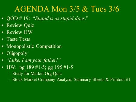 "AGENDA Mon 3/5 & Tues 3/6 QOD # 19: ""Stupid is as stupid does."" Review Quiz Review HW Taste Tests Monopolistic Competition Oligopoly ""Luke, I am your father!"""