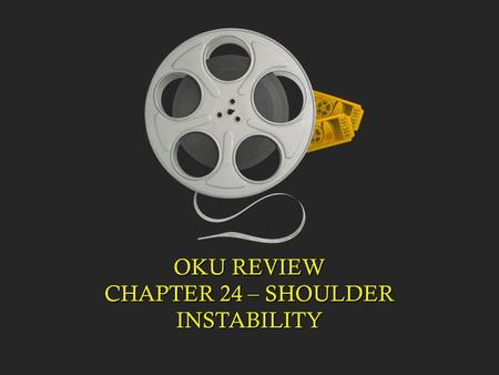 OKU REVIEW CHAPTER 24 – SHOULDER INSTABILITY. 24 year male presents with a traumatic shoulder dislocation that was reduced. He is now 3 days out and in.