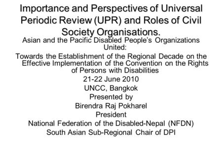 Importance and Perspectives of Universal Periodic Review (UPR) and Roles of Civil Society Organisations. Asian and the Pacific Disabled People's Organizations.