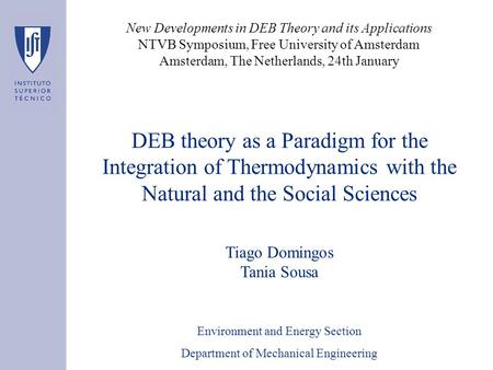 DEB theory as a Paradigm for the Integration of Thermodynamics with the Natural and the Social Sciences Tiago Domingos Tania Sousa Environment and Energy.