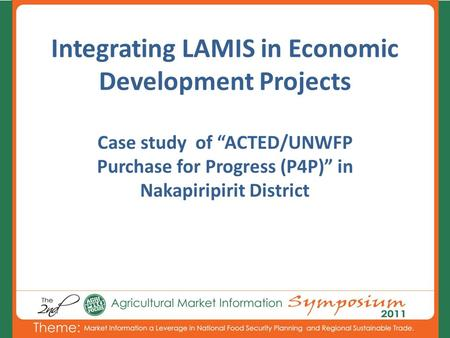 "Integrating LAMIS in Economic Development Projects Case study of ""ACTED/UNWFP Purchase for Progress (P4P)"" in Nakapiripirit District."