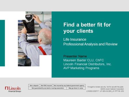 Presenter Name Maureen Baxter CLU, ChFC Lincoln Financial Distributors, Inc. AVP Marketing Programs For agent or broker use only. Not for use with the.
