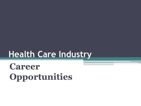 Health Care Industry Career Opportunities. Career Highlights Began as Secretary/Receptionist in a nursing facility while paying way through college, left.