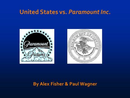 United States vs. Paramount Inc. By Alex Fisher & Paul Wagner.