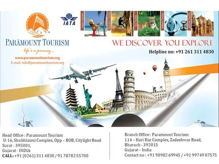 Head Office : Paramount <strong>Tourism</strong> U-16, Shubhlaxmi Complex, Opp – BOB, Citylight Road Surat - 395001, Gujarat - <strong>INDIA</strong> CALL: +91 (0261) 311 4830 / 91 78782.