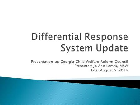 Presentation to: Georgia Child Welfare Reform Council Presenter: Jo Ann Lamm, MSW Date: August 5, 2014 1.
