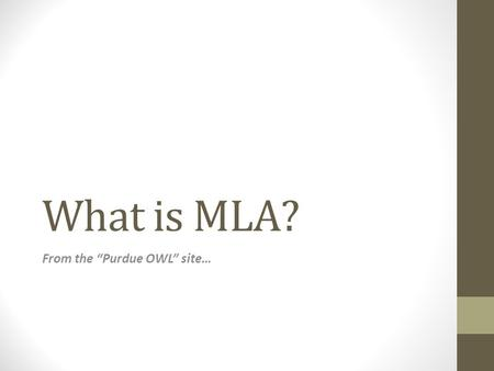 "What is MLA? From the ""Purdue OWL"" site…. MLA is… An accepted type of formatting used so that readers can decode your research. HOW TO do: Headings."