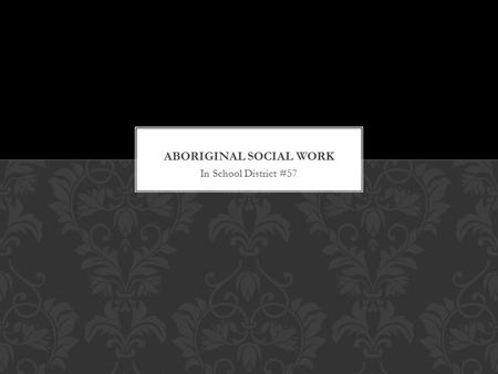 In School District #57. Social work is a profession concerned with helping individuals, families, groups and communities to enhance their individual and.