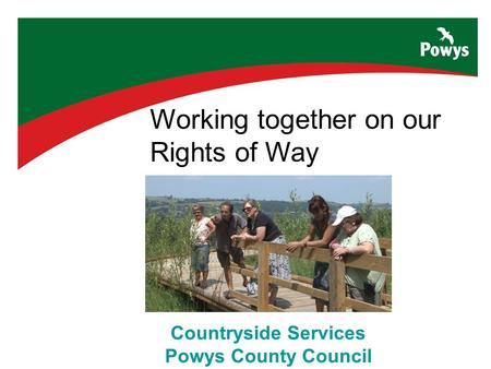 Countryside Services Powys County Council Working together on our Rights of Way.