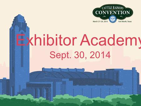 Exhibitor Academy Sept. 30, 2014. Expo Changes: Background Expo Working Group formed after the 2015 Convention 10 members provided guidance on Expo and.