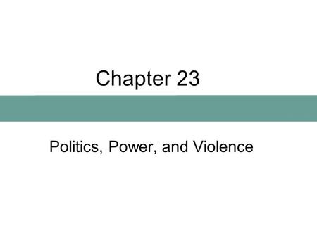 Chapter 23 Politics, Power, and Violence. Kinds Of Political Systems Uncentralized systems –Bands –Tribes Centralized systems –Chiefdoms –States.