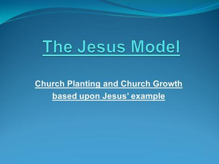 Church Planting and Church Growth based upon Jesus' example.