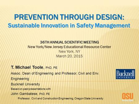1 PREVENTION THROUGH DESIGN: Sustainable Innovation in Safety Management 36TH ANNUAL SCIENTIFIC MEETING New York/New Jersey Educational Resource Center.