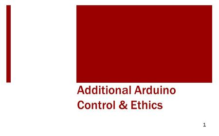 Additional Arduino Control & Ethics 1. Objectives  Outline engineering ethics  Emphasize importance of project documentation  Discuss Servo Function.