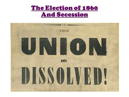The Election of 1860 And Secession. Abraham Lincoln's election in 1860, was the first step towards the outbreak of the Civil War South Carolinians feared.