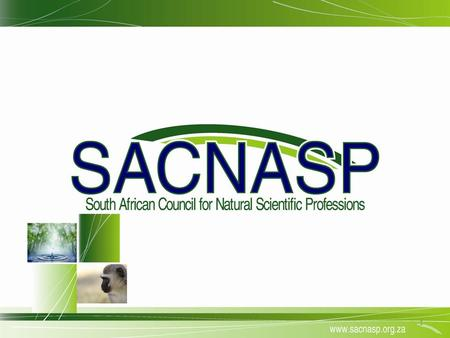 1. Registration with the South African Council for Natural Scientific Professions Presentation to the South African Society for Agricultural Extension,