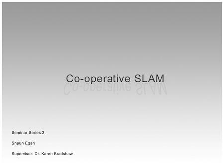Discussion topics SLAM overview Range and Odometry data Landmarks Data Association Localisation Algorithms Co-operative SLAM.