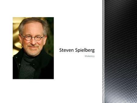 Makenzy.  Steven Spielberg is one of Hollywood's best known directors and one of the wealthiest filmmakers in the world.  He wrote and directed movies.