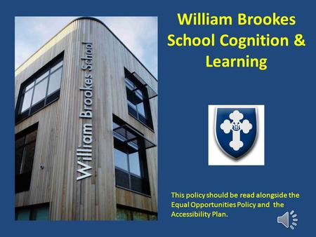 William Brookes School Cognition & Learning This policy should be read alongside the Equal Opportunities Policy and the Accessibility Plan.