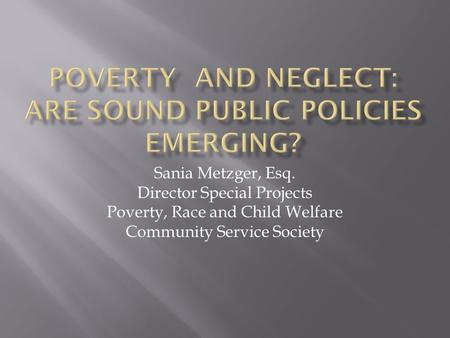 Sania Metzger, Esq. Director Special Projects Poverty, Race and Child Welfare Community Service Society.