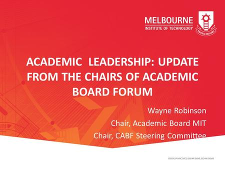 ACADEMIC LEADERSHIP: UPDATE FROM THE CHAIRS OF ACADEMIC BOARD FORUM Wayne Robinson Chair, Academic Board MIT Chair, CABF Steering Committee C.