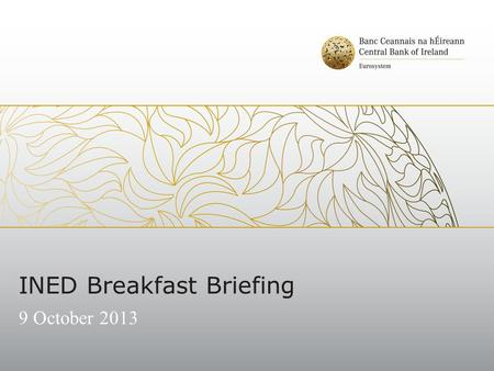 INED Breakfast Briefing 9 October 2013. Overview Opening Remarks Overview of the Corporate Governance Code – Fiona Muldoon Requirements for Reserving.