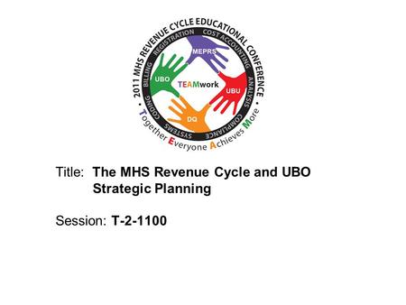 2010 UBO/UBU Conference Title: The MHS Revenue Cycle and UBO Strategic Planning Session: T-2-1100.