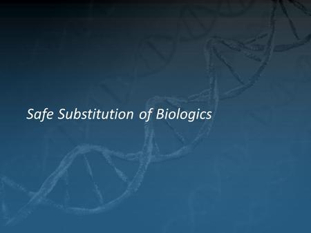 Safe Substitution of Biologics. What is automatic substitution? 1) Physician writes a prescription2) Pharmacist is allowed, or required, to provide a.