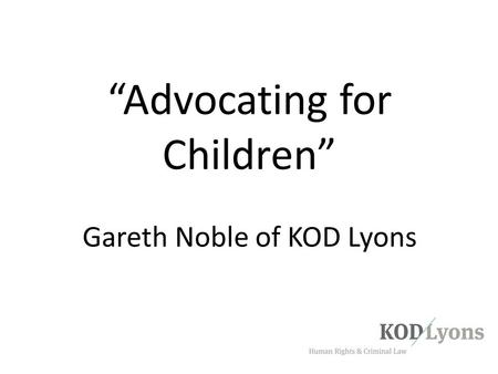 """Advocating for Children"" Gareth Noble of KOD Lyons"