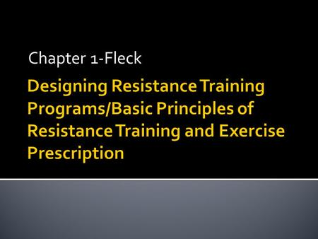 Chapter 1-Fleck.  Resistance training-varied forms  Strength training-varied forms  Weight training-only lifting  Benefits?  Health and fitness 