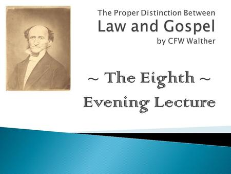 "~ The Eighth ~ Evening Lecture.  In Thesis III, Walther says that rightly distinguishing Law from Gospel is ""…the most difficult and highest art of Christians."