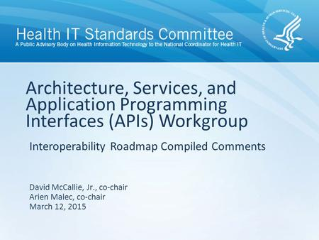 Interoperability Roadmap Compiled Comments Architecture, Services, and Application Programming Interfaces (APIs) Workgroup David McCallie, Jr., co-chair.