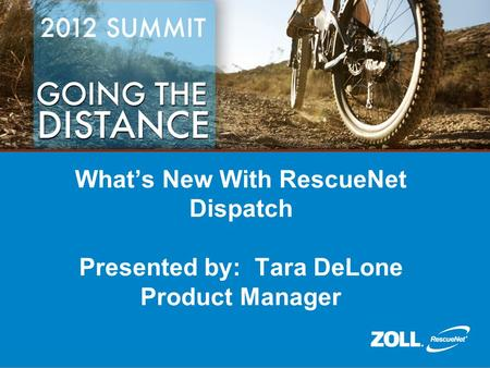 What's New With RescueNet Dispatch Presented by: Tara DeLone Product Manager.