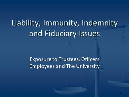 Exposure to Trustees, Officers Employees and The University Liability, Immunity, Indemnity and Fiduciary Issues 1.