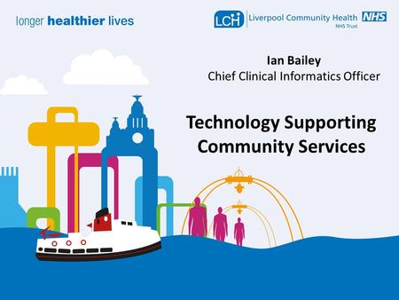 Ian Bailey Chief Clinical Informatics Officer Technology Supporting Community Services.