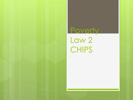 "Poverty Law 2 CHIPS. 2 Court System  District Court  Trial Court  Some ""specialty"" courts including  Family Court  Drug Court  Juvenile Court "