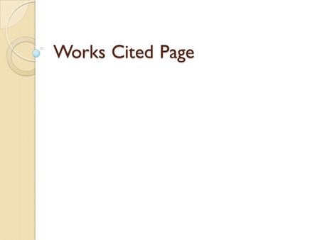 Works Cited Page. Bibliography : the works or a list of the works referred to in a text or consulted by the author in its production Most teachers do.