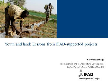 Youth and land: Lessons from IFAD-supported projects Harold Liversage International Fund for Agricultural Development Land and Poverty Conference, World.