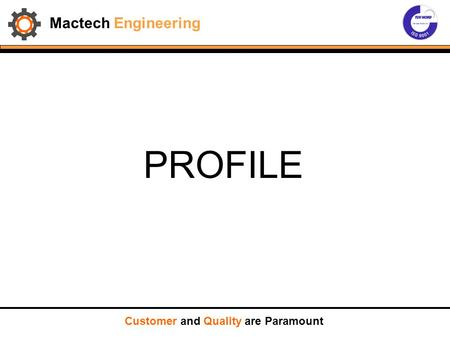 Mactech Engineering PROFILE Customer and Quality are Paramount.