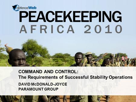 COMMAND AND CONTROL: The Requirements of Successful Stability Operations DAVID McDONALD-JOYCE PARAMOUNT GROUP.
