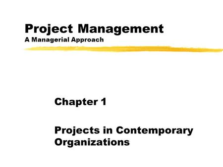 Project Management A Managerial Approach Chapter 1 Projects in Contemporary Organizations.