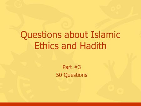 Part #3 50 Questions Questions about Islamic Ethics and Hadith.